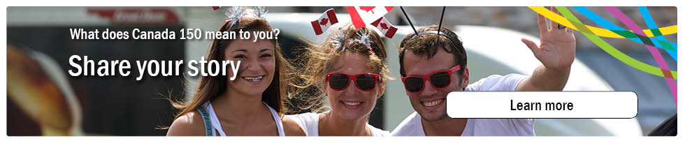 What does Canada 150 mean to you? Share your story!